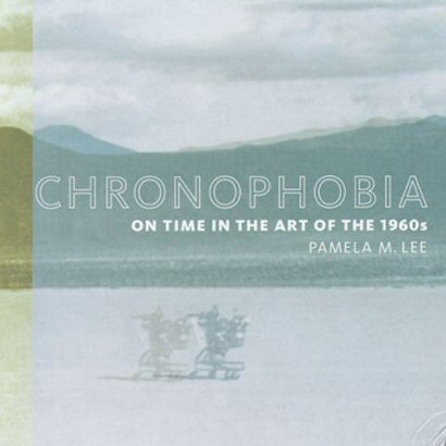 Chronophobia: On Time in the Arts of the 1960s,