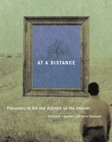 At a Distance: Precursors to Art and Activism on the Internet, 2005